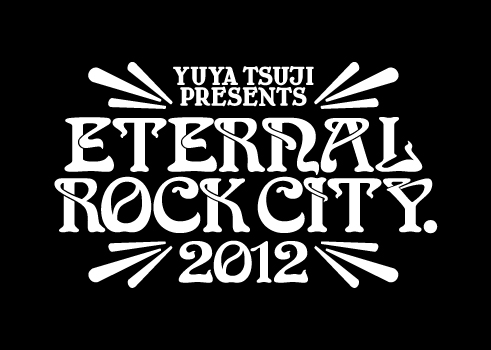「YUYA TSUJI PRESENTS ETERNAL ROCK CITY.2012」
